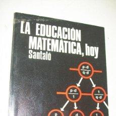 Libros de segunda mano de Ciencias: LA EDUCACIÓN MATEMÁTICA, HOY.- LUIS A. SANTALÓ-EDT: TEIDE-1977-COLECCIÓN HAY QUE SABER. Lote 27866938