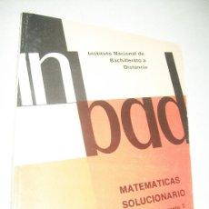 Libros de segunda mano de Ciencias: INBAD-MATEMÁTICAS,SOLUCIONARIO,ANEXSO AL DOCUMENTO 2-INSTITUTO NACIONAL DE BACHILLERATO A DISTANCIA-. Lote 28124009