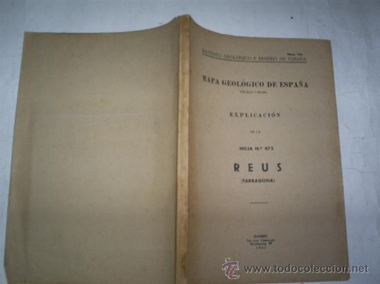 MAPA GEOLÓGICO DE ESPAÑA EXPLICACIÓN DE LA HOJA Nº 472 REUS (TARRAGONA) CATALUÑA 1952 RM52722 (Libros de Segunda Mano - Ciencias, Manuales y Oficios - Paleontología y Geología)