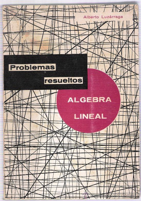 PROBLEMAS RESUELTOS ALGEBRA LINEAL-ALBERTO LUZARRAGA (Libros de Segunda Mano - Ciencias, Manuales y Oficios - Física, Química y Matemáticas)