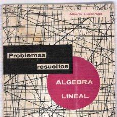 Libros de segunda mano de Ciencias: PROBLEMAS RESUELTOS ALGEBRA LINEAL-ALBERTO LUZARRAGA. Lote 28946384