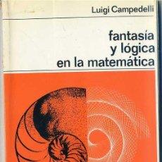 Libros de segunda mano de Ciencias: CAMPEDELLI : FANTASÍA Y LÓGICA EN LA MATEMÁTICA (LABOR, 1970). Lote 29308529