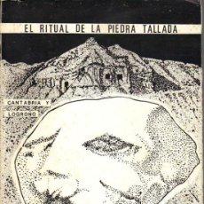 Libros de segunda mano: EL RITUAL DE LA PIEDRA TALLADA - CANTABRIA Y LOGROÑO. Lote 29434893