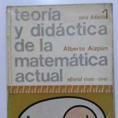 Libros de segunda mano de Ciencias: TEORIA Y DIDACTICA DE LA MATEMATICA ACTUAL - ALBERTO AIZPUN - EDITORIAL VICENS-VIVES - MATEMATICAS. Lote 29699102