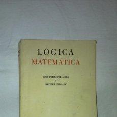 Libros de segunda mano de Ciencias: LÓGICA MATEMÁTICA. JOSE FERRATER Y MORA & HUGES LEBLANC. Lote 30184534