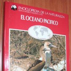 Libros de segunda mano: EL OCEANO PACIFICO - ENCICLOPEDIA DE LA NATURALEZA - ADENA / WWF. Lote 30244764