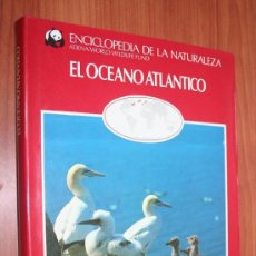 Libros de segunda mano: EL OCEANO ATLANTICO - ENCICLOPEDIA DE LA NATURALEZA - ADENA / WWF. Lote 30244784