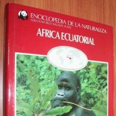 Libros de segunda mano: AFRICA ECUATORIAL - ENCICLOPEDIA DE LA NATURALEZA - ADENA / WWF. Lote 30244824