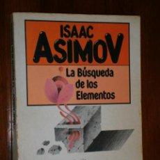 Libros de segunda mano de Ciencias: LA BÚSQUEDA DE LOS ELEMENTOS POR ISAAC ASIMOV DE ED. PLAZA JANÉS EN BARCELONA 1983 PRIMERA EDICIÓN. Lote 30377574
