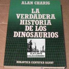 Libros de segunda mano: LA VERDADERA HISTORIA DE LOS DINOSAURIOS - ALAN CHARIG - SALVAT CIENTÍFICA - EXCELENTE. Lote 30655766