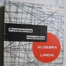 Libros de segunda mano de Ciencias: PROBLEMAS RESUELTOS DE ÁLGEBRA LINEAL. LUZÁRRAGA, ALBERTO. 1970. Lote 30766573