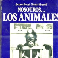 Libros de segunda mano: BORGÉ / VIASNOFF : NOSOTROS, LOS ANIMALES (EUROS, 1976) . Lote 30791525