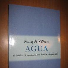 Libros de segunda mano: AGUA: EL DESTINO DE NUESTRA FUENTE DE VIDA MÁS PRECIADA - MARQ DE VILLIERS. ECOLOGÍA.. Lote 31162826