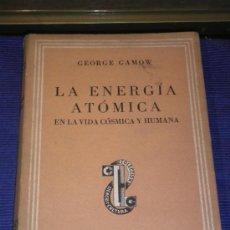 Libros de segunda mano de Ciencias: LA ENERGÍA ATÓMICA EN LA VIDA CÓSMICA Y HUMANA. GEORGE GAMOW,AÑO 1947.. Lote 31259587