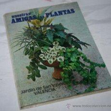Libros de segunda mano: NUESTRAS AMIGAS LAS PLANTAS - JARDIN DE SAN VALERO DE VALENCIA. Lote 31511197