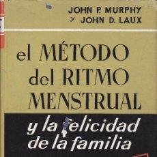 Libros de segunda mano: EL MÉTODO DEL RITMO MENSTRUAL Y LA FELICIDAD DE LA FAMILIA- JOHN P. MURPHY Y JOHN D. LAUX-1962. Lote 31526033