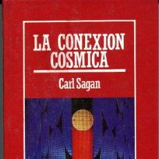 Libros de segunda mano de Ciencias: LA CONEXIÓN CÓSMICA. SAGAN, CARL. 1985. Lote 31534154