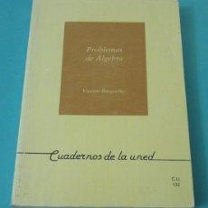 Libros de segunda mano de Ciencias: PROBLEMAS DE ÁLGEBRA CON INDICACIONES TEÓRICAS. VICENTE BARGUEÑO. UNED. Lote 31544063