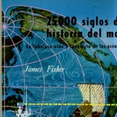 Libros de segunda mano: J, FISHER : 25.000 SIGLOS DE HISTORIA DEL MAR - GEOLOGÍA (DAIMON, 1957). Lote 191024906