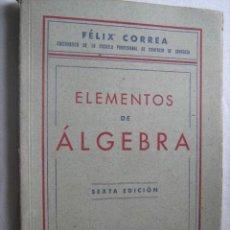 Libros de segunda mano de Ciencias: ELEMENTOS DE ÁLGEBRA. CORREA, FÉLIX. 1945. Lote 31925284