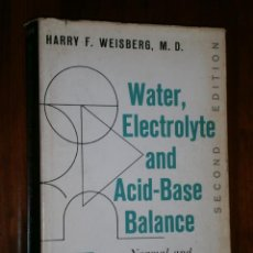 Libros de segunda mano de Ciencias: WATER ELECTROLYTE AND ACID-BASE BALANCE POR HARRY F. WEISBERG DE WILLIAMS&WILKINS EN BALTIMORE 1962. Lote 31986997