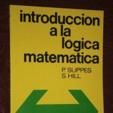Libros de segunda mano de Ciencias: INTRODUCCIÓN A LA LÓGICA MATEMÁTICA POR SUPPES Y HILL DE ED. REVERTÉ EN BARCELONA 1992. Lote 32076883