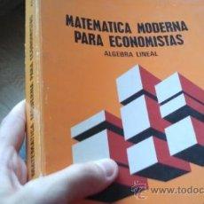 Libros de segunda mano de Ciencias: MATEMATICA MODERNA PARA ECONOMISTAS. ALGEBRA LINEAL. 1973. . Lote 32593189