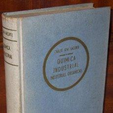 Libros de segunda mano de Ciencias: QUÍMICA INDUSTRIAL: INDUSTRIAS ORGÁNICAS POR CARLOS GINI LACORTE DE ED. EL ATENEO, BUENOS AIRES 1951. Lote 32991418