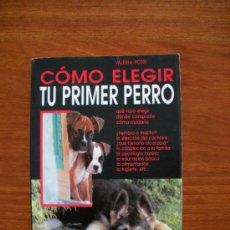 Libros de segunda mano: COMO ELEGIR TU PRIMER PERRO. Lote 33142829