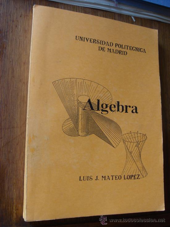 ALGEBRA. MATEO LOPEZ. UNIVERSIDAD POLITECNICA (Libros de Segunda Mano - Ciencias, Manuales y Oficios - Física, Química y Matemáticas)