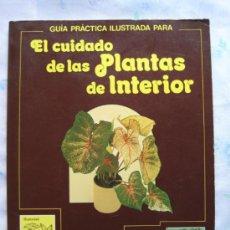 Libros de segunda mano: EL CUIDADO DE LAS PLANTAS DE INTERIOR - GUIA PRÁCTICA ILUSTRADA.. Lote 33782895