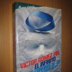 Libros de segunda mano de Ciencias: EL INFINITO EN LOS CONFINES DE LO PENSABLE - VICTOR GÓMEZ PIN ( FÍSICA ). Lote 33795510