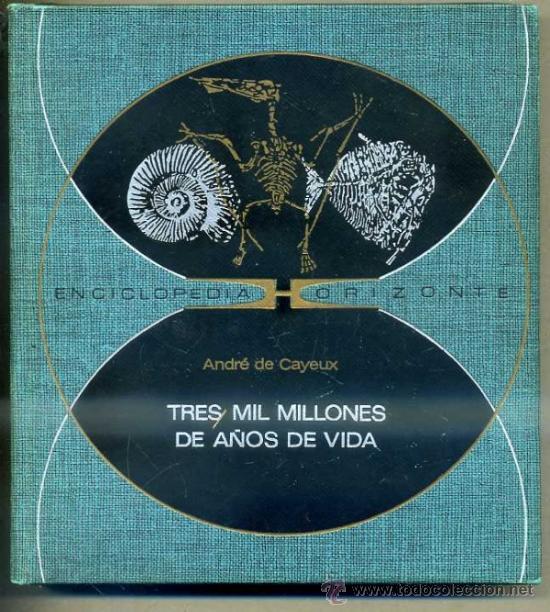 A. DE CAYEUX : CIEN MIL MILLONES DE AÑOS DE VIDA (HORIZONTE, 1971) (Libros de Segunda Mano - Ciencias, Manuales y Oficios - Paleontología y Geología)