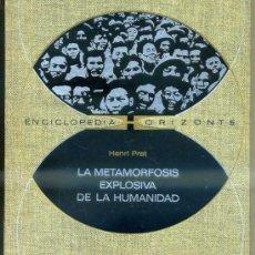 Libros de segunda mano: PRAT : LA METAMORFOSIS EXPLOSIVA DE LA HUMANIDAD (HORIZONTE, 1971). Lote 34108834
