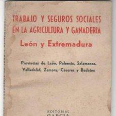 Libros de segunda mano: TRABAJO Y SEGUROS SOCIALES EN LA AGRICULTURA Y GANADERÍA:LEÓN Y EXTREMADURA. 1954. ED. GARCÍA ENCISO. Lote 34195282