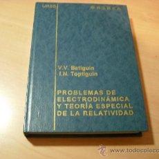 Libros de segunda mano de Ciencias: PROBLEMAS RESUELTOS DE ELECTRODINÁMICA Y TEORÍA ESPECIAL DE LA RELATIVIDAD. EDITORIAL URSS - MIR. Lote 34389774