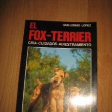 Libros de segunda mano: EL FOX-TERRIER CRIA.CUIDADOS.ADIESTRAMIENTO GUILLERMO LOPEZ EDIT.DE VECCHI 1987. Lote 34470036
