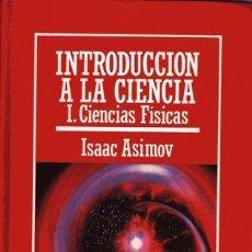 Libros de segunda mano de Ciencias: INTRODUCCIÓN A LA CIENCIA. CIENCIAS FÍSICAS (ISAAC ASIMOV). Lote 35039737