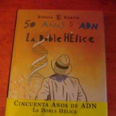 Libros de segunda mano: CINCUENTA AÑOS DE ADN.LA DOBLE HÉLICE - VV.AA. - ED. ESPASA CALPE, 2003. Lote 35942662