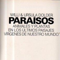 Libros de segunda mano: WILLI Y URSULA DOLDER, PARAISOS, ANIMALES Y PLANTAS EN PAISAJES VÍRGENES, MUNDO ACTUAL, BCN 1979. Lote 35976083