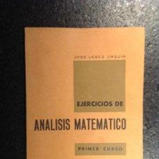 Libros de segunda mano de Ciencias: ANÁLISIS MATEMÁTICO 1967 JOSÉ LOBEZ URQUIA.PRIMER CURSO. Lote 36098251