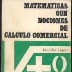 Libros de segunda mano de Ciencias: MATEMATICAS CON NOCIONES DE CALCULO MERCANTIL - JOSE LOPEZ URQUIA - 1967. Lote 36150024