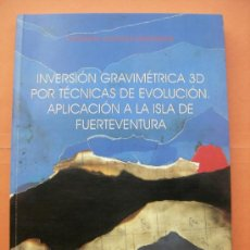 Libri di seconda mano: INVERSIÓN GRAVIMÉTRICA 3D POR TÉCNICAS DE EVOLUCIÓN. FUERTEVENTURA. Lote 36380328