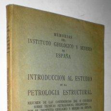 Libros de segunda mano: MEMORIAS DEL INSTITUTO GEOLOGICO Y MINERO: INTRODUCCION AL ESTUDIO DE LA PETROLOGIA ESTRUCTURAL.. Lote 40466049