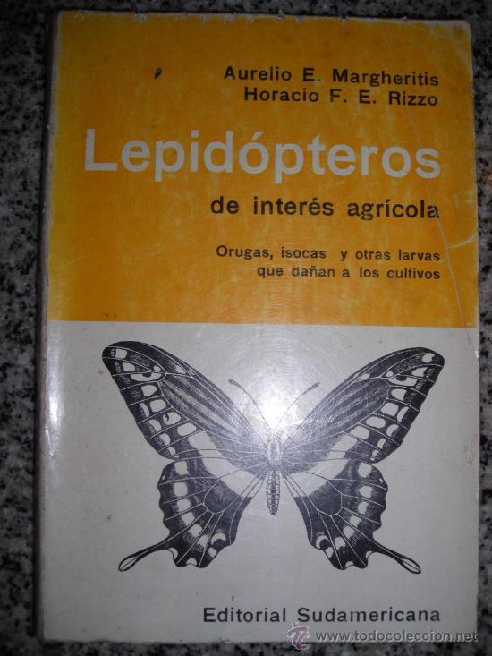 LEPIDOPTEROS DE INTERES AGRICOLA, POR A. MARGHERITIS Y H. RIZZO - EDIT. SUDAMERICANA - 1965 - RARO! (Libros de Segunda Mano - Ciencias, Manuales y Oficios - Biología y Botánica)