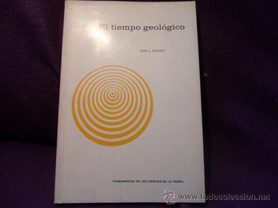 EL TIEMPO GELOLOGICO. DON L. EICHER. FUNDAMENTOS DE LAS CIENCIAS DE LA TIERRA. EDICIONES OMEGA, 1973 (Libros de Segunda Mano - Ciencias, Manuales y Oficios - Paleontología y Geología)