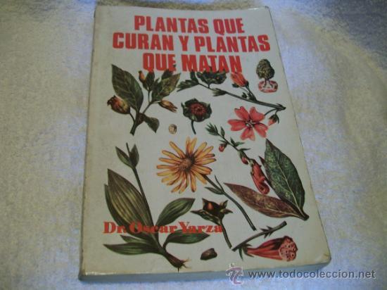 PLANTAS QUE CURAN Y PLANTAS QUE MATAN, DR.OSCAR YARZA.ED. ANTALBE ( BOTANICA (Libros de Segunda Mano - Ciencias, Manuales y Oficios - Biología y Botánica)