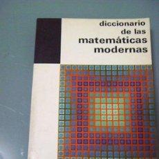 Libros de segunda mano de Ciencias: DICCIONARIO DE LAS MATEMATICAS MODERNAS. Lote 37745986