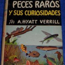 Libros de segunda mano: PECES RAROS Y SUS CURIOSIDADES - HYATT VERRILL (1ª EDICIÓN 1954). Lote 37842034
