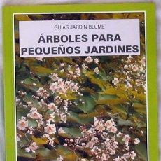 Libros de segunda mano: ARBOLES PARA PEQUEÑOS JARDINES - BLUME 1998 - VER ÍNDICE Y DESCRIPCIÓN. Lote 38180483